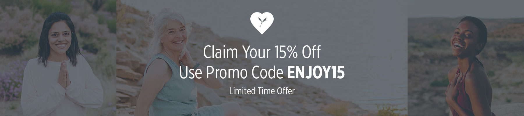 Claim Your 15% Off, Use Promo Code ENJOY15, Limited Time Offer